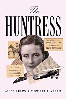 Cissy the extraordinary life of eleanor medill patterson ralph g the huntress the adventures escapades and triumphs of alicia patterson aviatrix fandeluxe Document