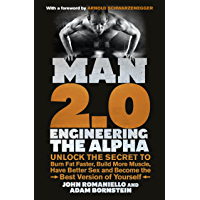 Man 2.0: Engineering the Alpha: Unlock the Secret to Burn Fat Faster, Build More Muscle, Have Better Sex and Become the…