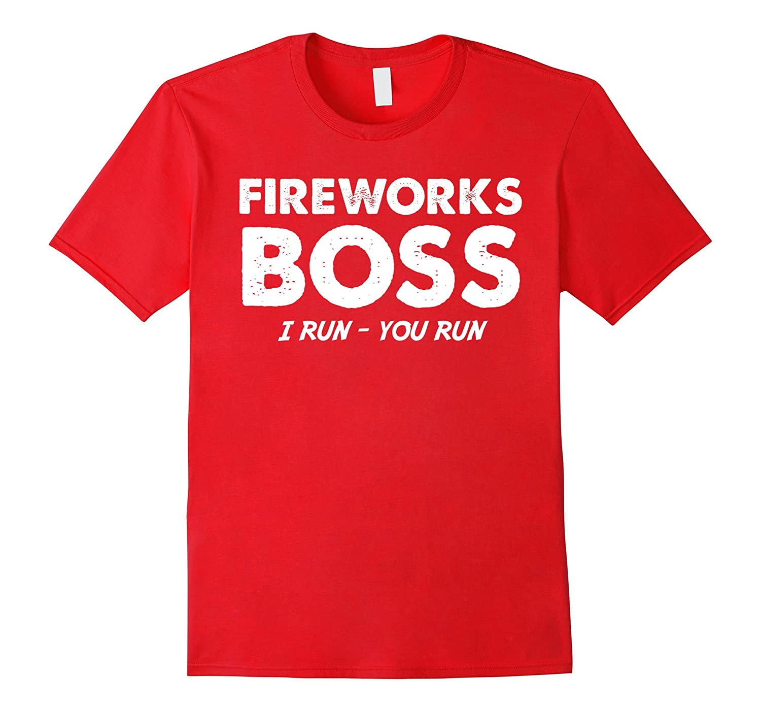 Funny FIREWORKS BOSS I RUN YOU RUN quote 4th of July gift T-PL