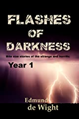 Flashes of Darkness - Year 1: Bite size stories of the strange and horrific Kindle Edition