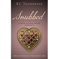 SNUBBED: A HIGH SCHOOL BULLY ROMANCE (KINGS OF BEXLEY PREP Book 1)