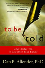 To Be Told: God Invites You to Coauthor Your Future Paperback