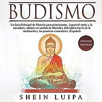 Budismo [Buddhism]: La Guía Principal de Filosofia para principiantes. Supera el Estrés y la Ansiedad y obtiene un sentido de Libertad y Felicidad a través de la Meditación y las practicas conscientes