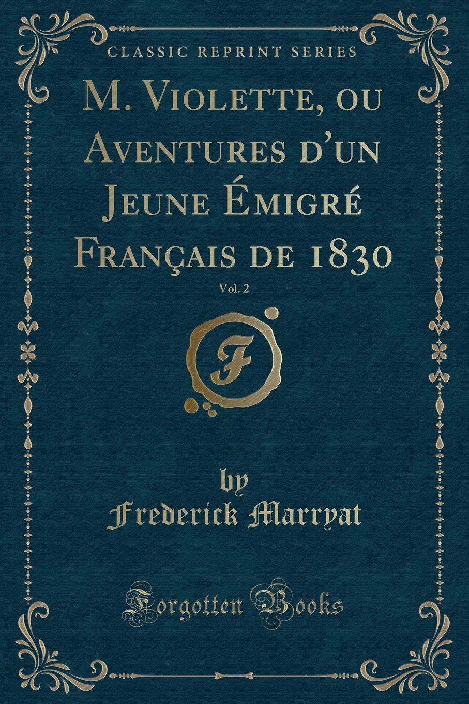 Download M. Violette, ou Aventures d'un Jeune Émigré Français de 1830, Vol. 2 (Classic Reprint) (French Edition) PDF