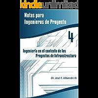Ingenieria en el Contexto de los Proyectos de Infraestructura (Notas para Ingenieros de Proyecto nº 4)