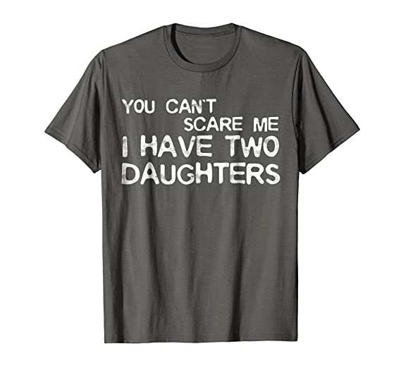 8c8659e1 Amazon.com: Mens You Can't Scare Me I Have Two Daughters T-Shirt Father's  Day: Clothing