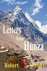 Letters From Hunza: Adventures in the Karakoram Foothills (Hunza Histories Book 3) Kindle Edition