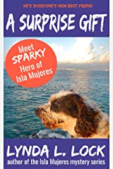 A surprise gift: The humble beginnings and true-life tale of Sparky, hero of the Isla Mujeres Mystery Series Kindle Edition