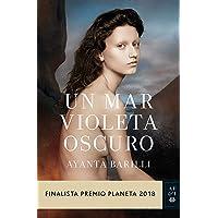 Un mar violeta oscuro: Finalista Premio Planeta 2018 (Autores Españoles e Iberoamericanos)