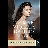 Un mar violeta oscuro: Finalista Premio Planeta 2018 (Volumen Independiente) (Spanish Edition)