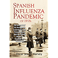 The Spanish Influenza Pandemic of 1918: An Account of Its Ravages in Luzerne County, Pennsylvania, and the Efforts Made to Combat and Subdue It (1920)