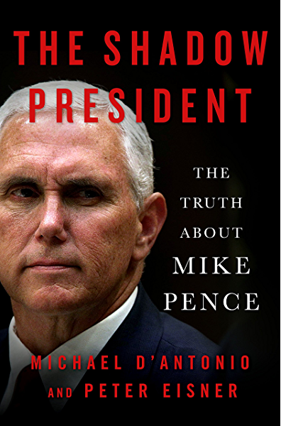 Amazon Com The Shadow President The Truth About Mike Pence Ebook D Antonio Michael Eisner Peter Kindle Store