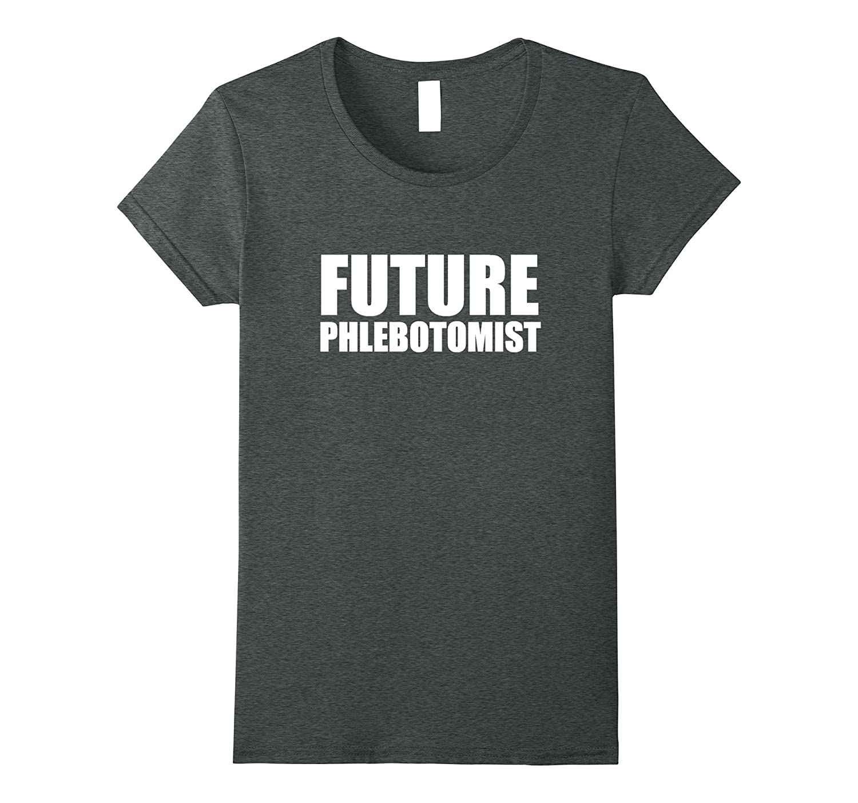 Future Phlebotomist Funny T-shirt Student Graduation Gift