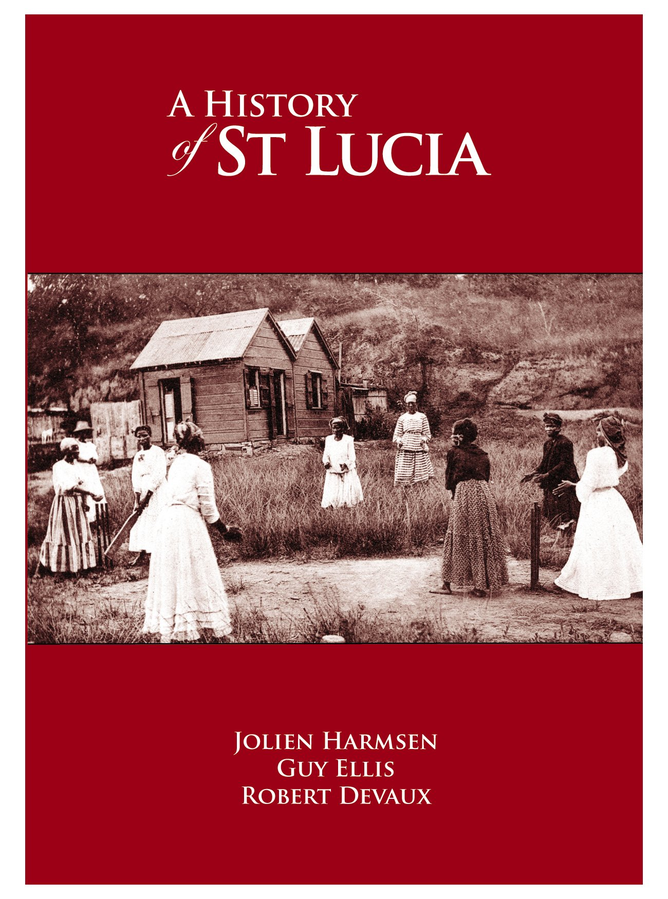A History of St Lucia: Jolien Harmsen, Guy Ellis, Robert Devaux:  9789769534001: Amazon.com: Books