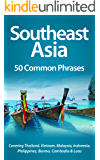Southeast Asia: 50 Common Phrases: Covering Thailand, Vietnam, Malaysia, Indonesia, Philippines, Burma, Cambodia & Laos