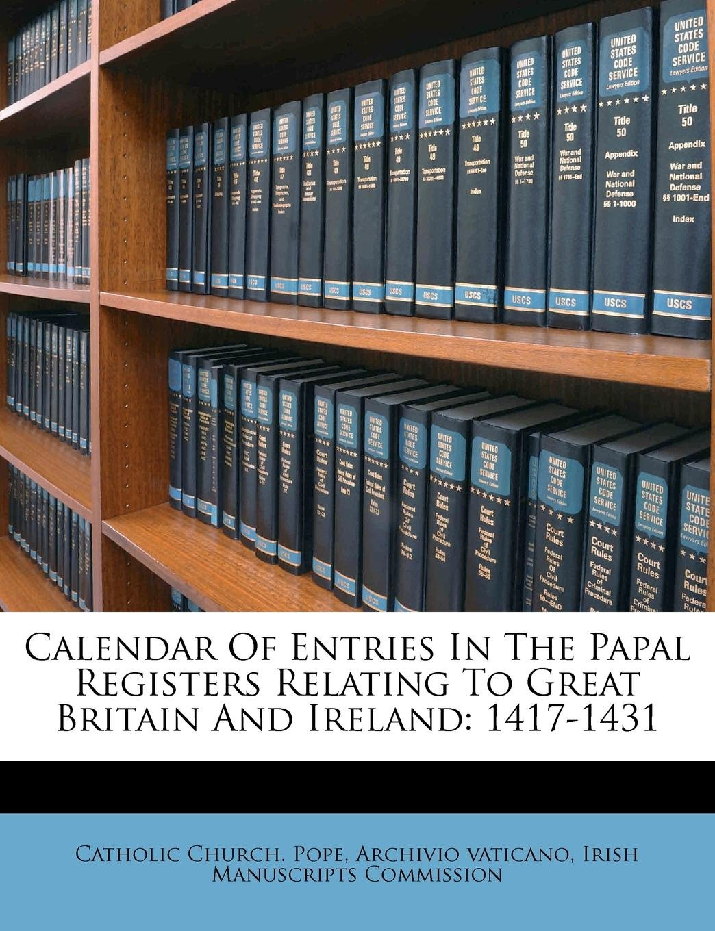 Calendar Of Entries In The Papal Registers Relating To Great Britain And Ireland: 1417-1431 pdf epub