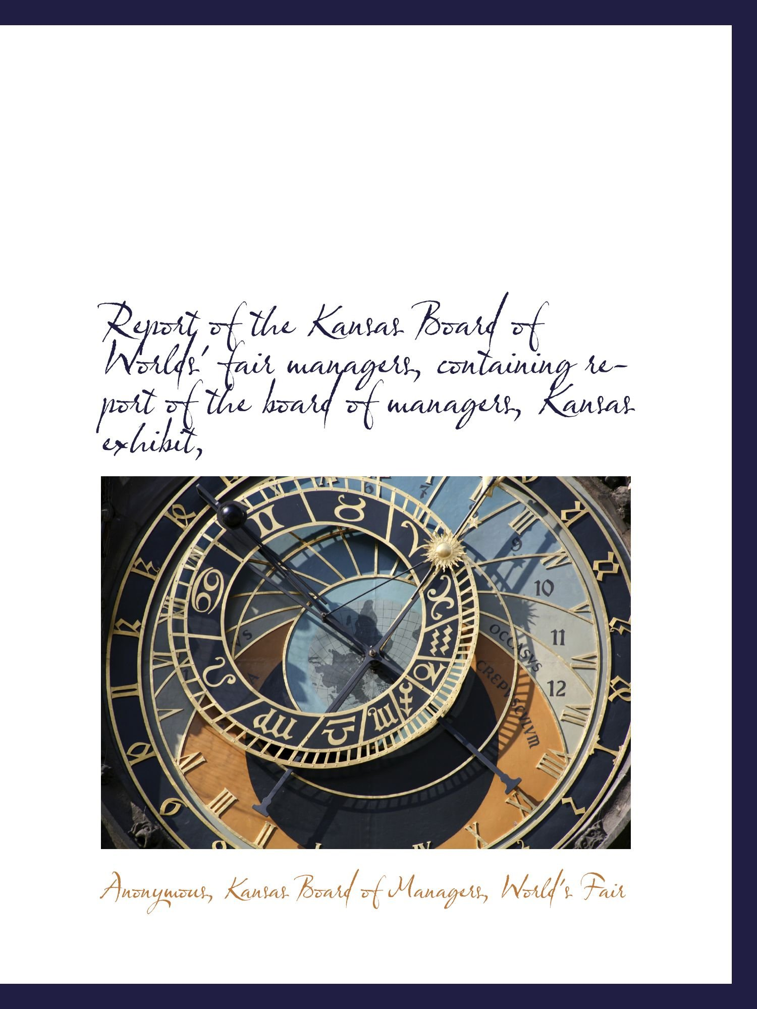 Read Online Report of the Kansas Board of Worlds' fair managers, containing report of the board of managers, Kan pdf