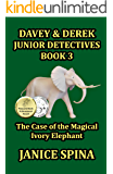 Davey & Derek Junior Detectives Series Book 3: The Case of the Magical Ivory Elephant (Davey & Derek Junior Detectives Book 3)