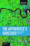 Apprentice's Sorcerer, The: Liberal Tradition and Fascism : Studies in Critical Social Sciences, Volume 18