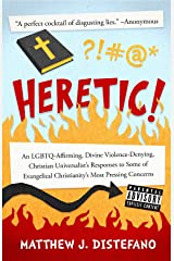 Heretic!: An LGBTQ-Affirming, Divine Violence-Denying, Christian Universalist's Responses to Some of Evangelical Christianity's Most Pressing Concerns Kindle Edition