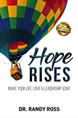 Hope Rises: Make Your Life, Love & Leadership Soar Kindle Edition
