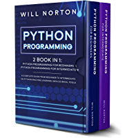 PYTHON PROGRAMMING: 2 book in 1: A complete guide from beginner to intermediate on python machine learning, data science…