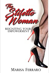 The Stiletto Woman: Reigniting Your Empowerment Kindle Edition