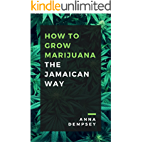 How To Grow Marijuana: The Jamaican Way (English Edition)