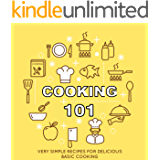Cooking 101: Very Simple Recipes for Delicious Basic Cooking