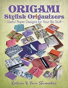 Origami Stylish Origanizers: Useful Paper Designs for Your Biz Stuff (Origami Office) (Volume 2)
