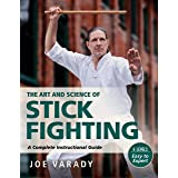 The Art and Science of Stick Fighting: Complete Instructional Guide (Martial Science)