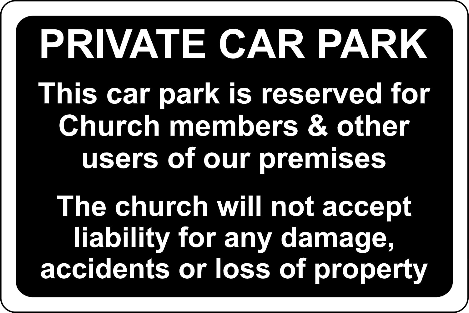Private car park for church members disclaimer safety sign 3mm Aluminium sign 600mm x 400mm