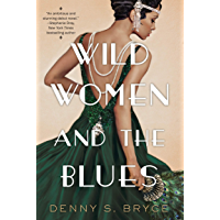 Wild Women and the Blues: A Fascinating and Innovative Novel of Historical Fiction