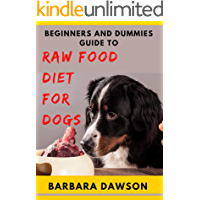 Beginners and Dummies Guide To Raw Food Diet for Dogs : Perfect Manual To Feeding Your Dogs Raw Food! (English Edition)