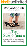 The Short Years: a funny look at the long days and short years of parenting (Savvy Stories)
