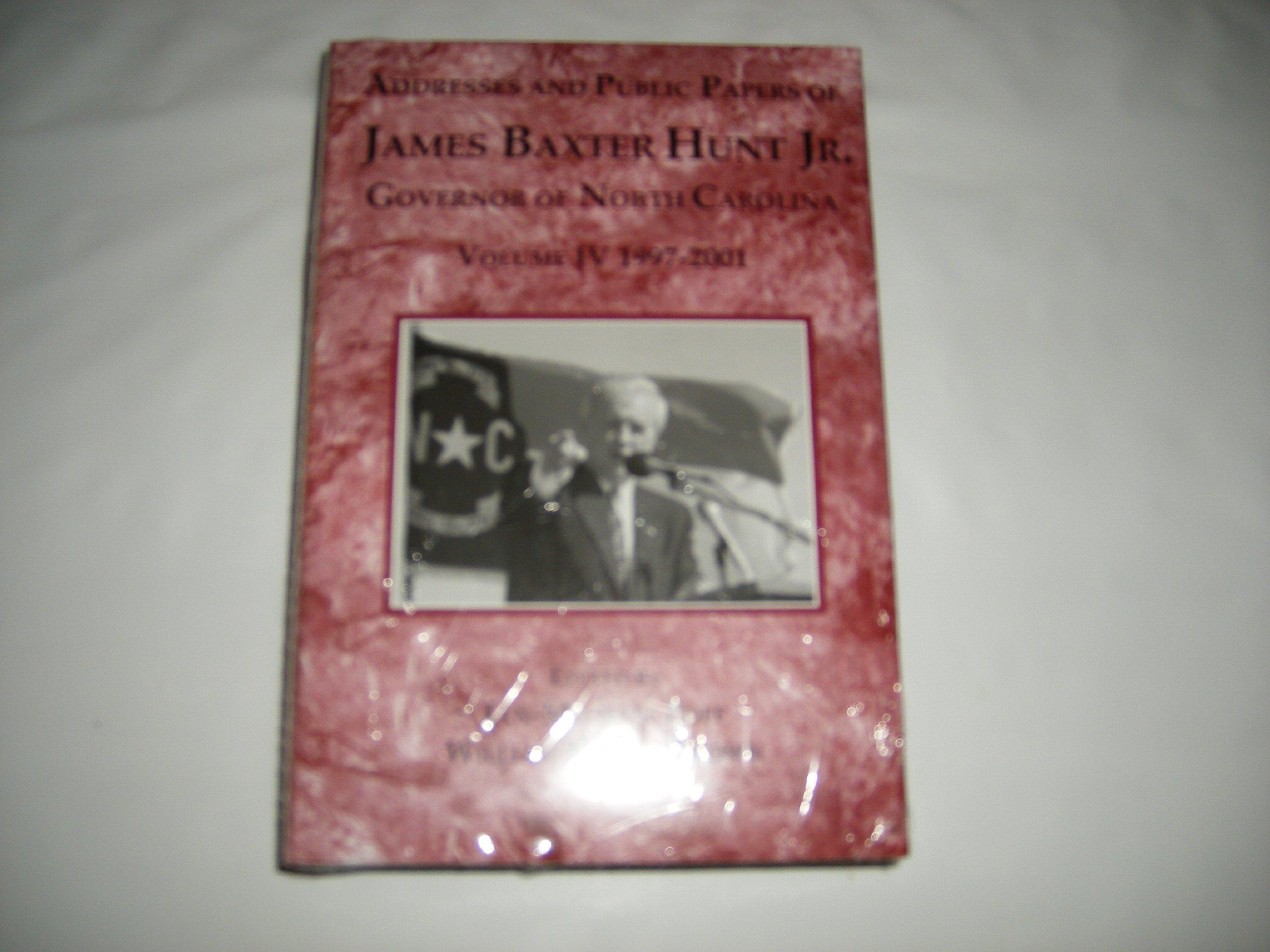 Addresses and Public Papers of James Baxter Hunt Jr. Governor of North Carolina Volume IV 1997-2001 PDF