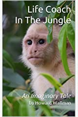 Life Coach in the Jungle: An Imaginary Tale Kindle Edition