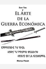 Sun Tzu y el Arte de la Guerra Económica: Emprende tu Idea. Abre tu Propio Negocio. Vence en la Economía. (Spanish Edition) Kindle Edition