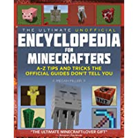 The Ultimate Unofficial Encyclopedia for Minecrafters: An A - Z Book of Tips and Tricks the Official Guides Don't Teach…