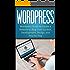 WordPress: WordPress Guide to Create a Website or Blog From Scratch, Development, Design, and Step-by-Step (Wordpress,Wordpress Guide, Website, Steb-by-Steb, Web Design Book 1)