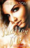 Flatter Me (A Roommate Romance Erotic Ménage Story)