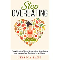 STOP OVEREATING: Everything You Should Know to End Binge Eating and Improve Your...