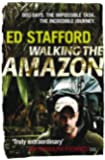 Walking the Amazon: 860 Days. The Impossible Task. The Incredible Journey