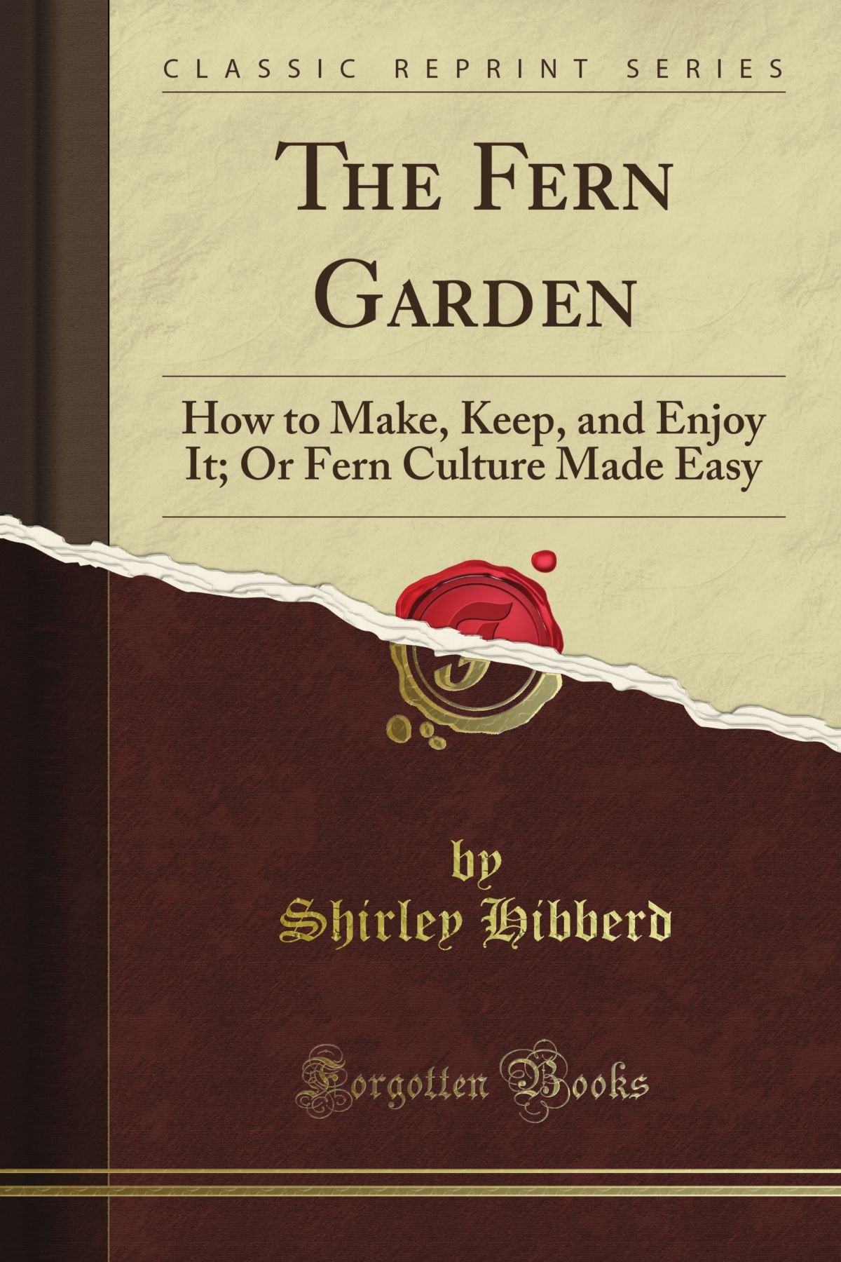 The Fern Garden: How to Make, Keep, and Enjoy It; Or Fern Culture Made Easy (Classic Reprint)