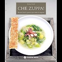 Che zuppa!: Ricette facili e gustose per tutte le stagioni