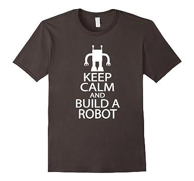 Amazon Com Keep Calm Robot T Shirt Robotics Club Funny Gift Tee