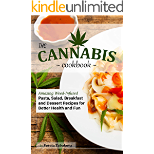 The Cannabis Cookbook: Amazing Weed-infused Pasta, Salad, Breakfast and Dessert Recipes for Better Health and Fun…