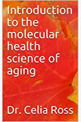 Introduction to the molecular health science of aging: Molecular health science storytime with Dr. Celia Ross, PhD, MS Kindle Edition