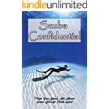 Scuba Confidential: Think You Know All About Scuba Diving? Think again!: Scuba Diving Guide