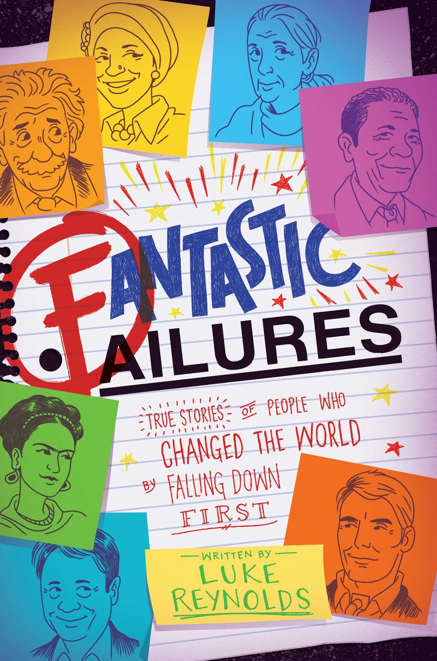 Fantastic Failures: True Stories of People Who Changed the World by Falling  Down First: Reynolds, Luke: 9781582706641: Amazon.com: Books
